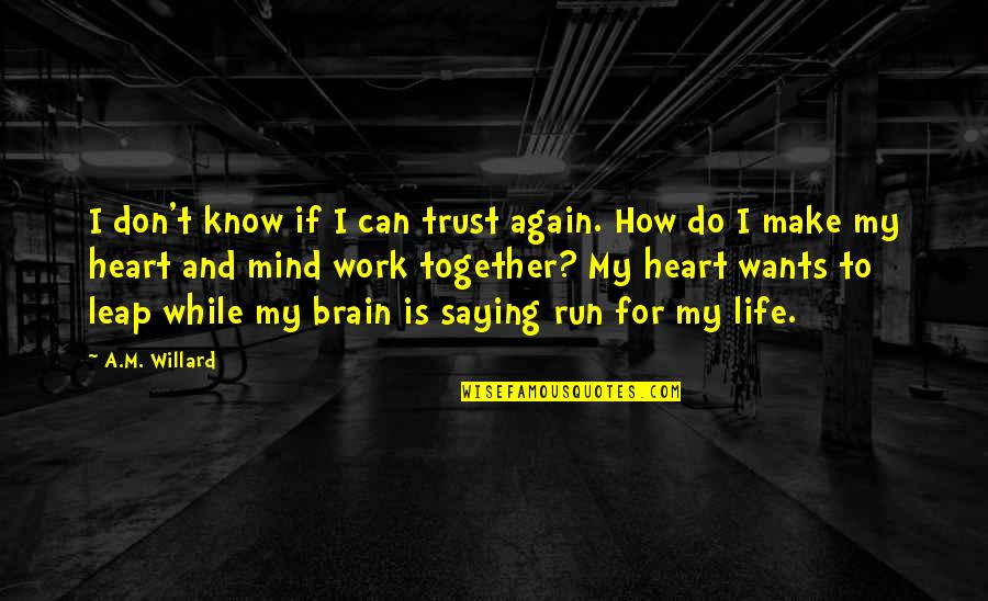 Saying No At Work Quotes By A.M. Willard: I don't know if I can trust again.