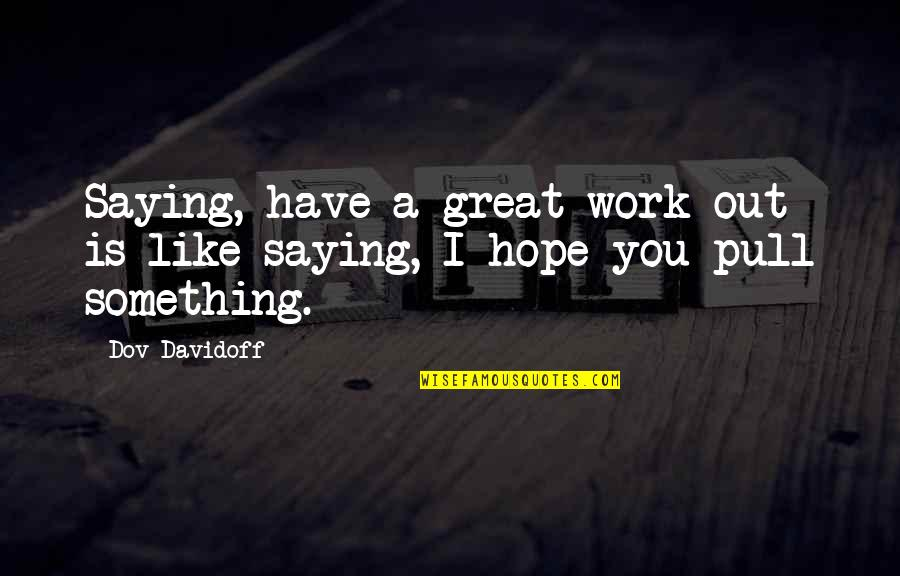 Saying No At Work Quotes By Dov Davidoff: Saying, have a great work-out is like saying,