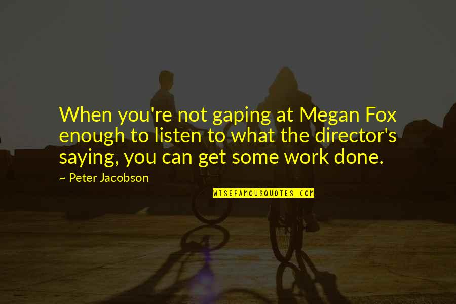 Saying No At Work Quotes By Peter Jacobson: When you're not gaping at Megan Fox enough
