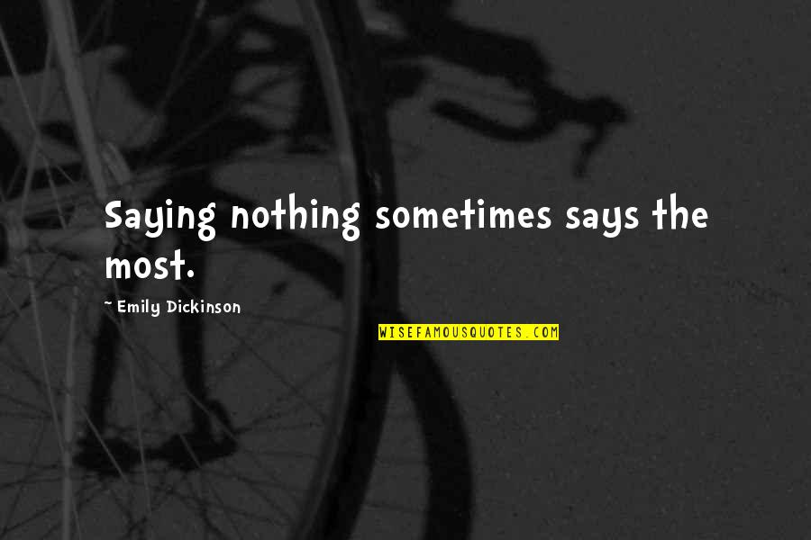 Saying Nothing Says It All Quotes By Emily Dickinson: Saying nothing sometimes says the most.