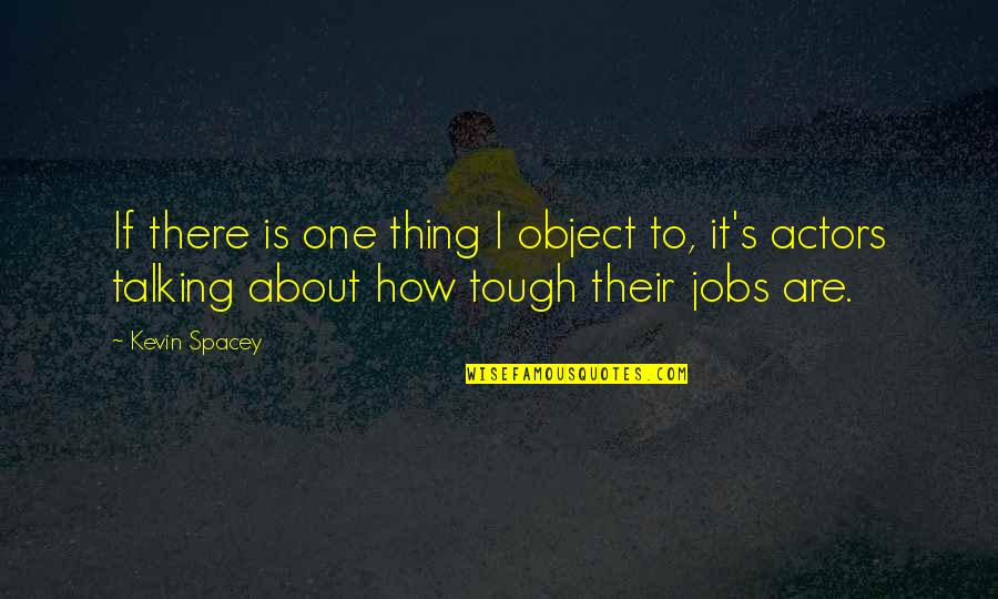 Saying Nothing Says It All Quotes By Kevin Spacey: If there is one thing I object to,