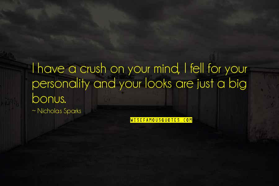 Saying Nothing Says It All Quotes By Nicholas Sparks: I have a crush on your mind, I