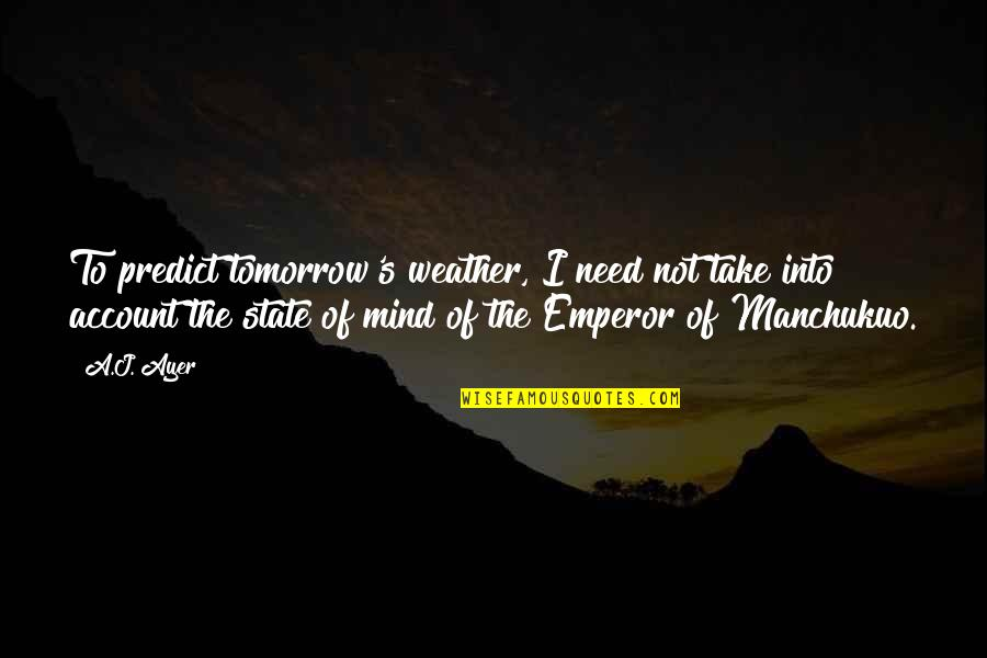 Saying Sorry Indirectly Quotes By A.J. Ayer: To predict tomorrow's weather, I need not take