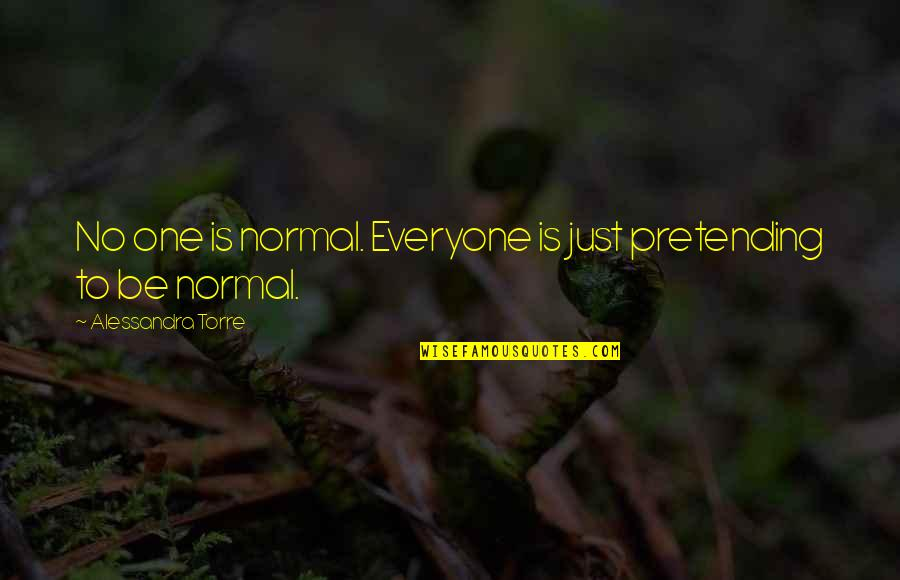 Saying Sorry Indirectly Quotes By Alessandra Torre: No one is normal. Everyone is just pretending