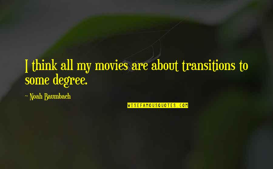 Saying The Pledge Of Allegiance Quotes By Noah Baumbach: I think all my movies are about transitions