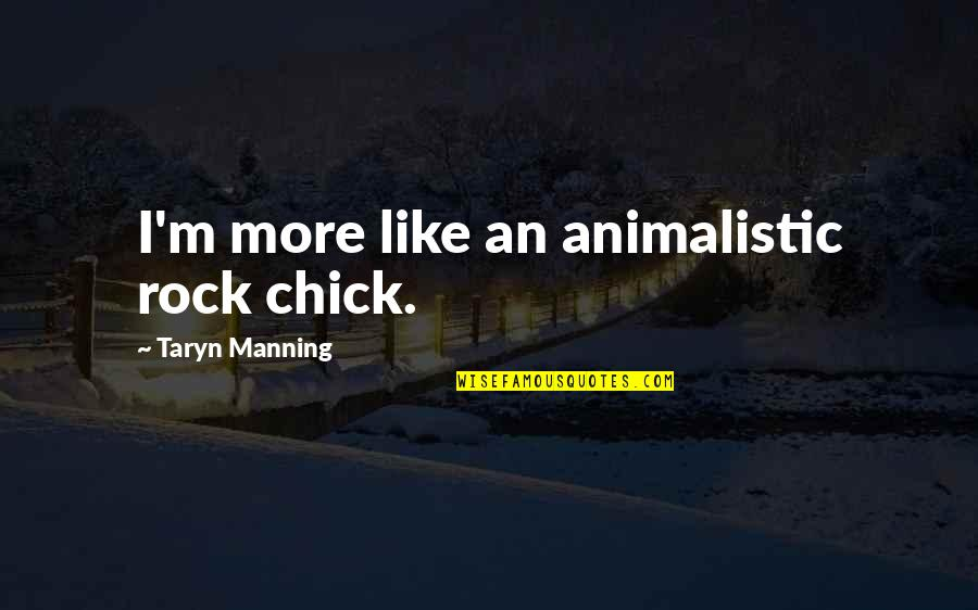 Saying The Pledge Of Allegiance Quotes By Taryn Manning: I'm more like an animalistic rock chick.