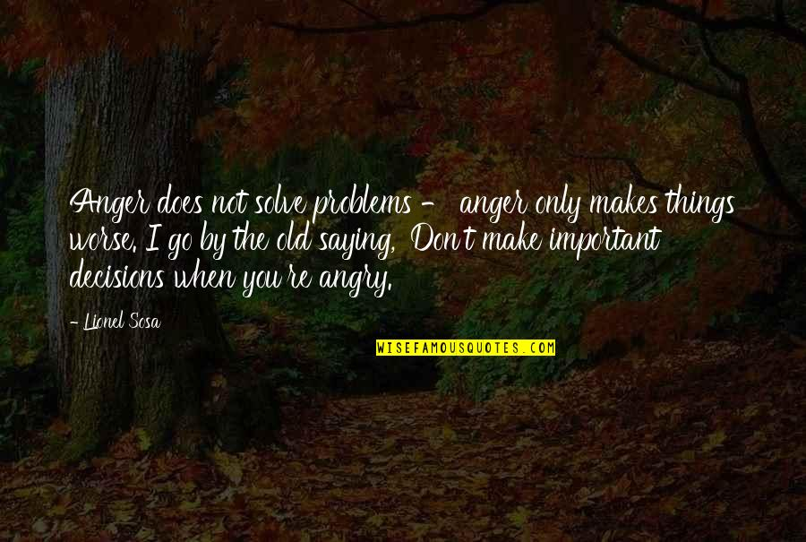 Saying Things Out Of Anger Quotes By Lionel Sosa: Anger does not solve problems - anger only