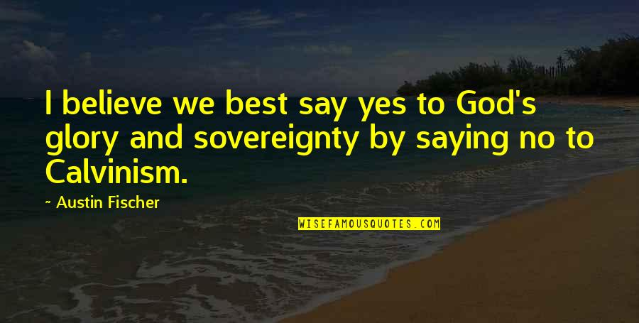 Saying Yes And No Quotes By Austin Fischer: I believe we best say yes to God's