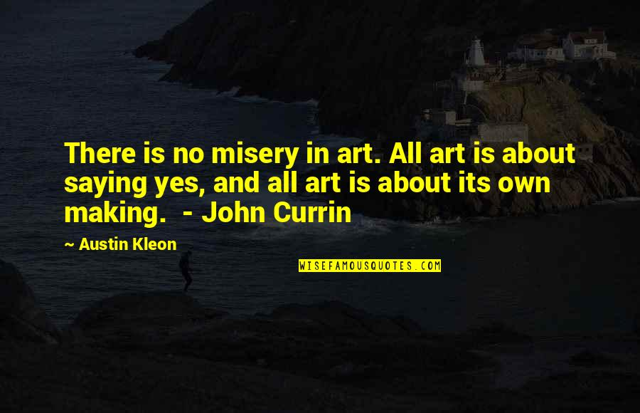 Saying Yes And No Quotes By Austin Kleon: There is no misery in art. All art