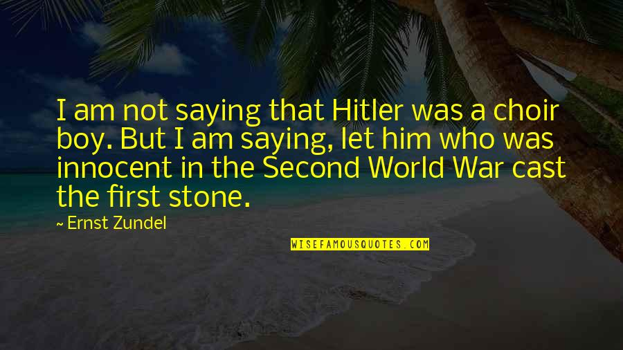 Saying Yes And No Quotes By Ernst Zundel: I am not saying that Hitler was a