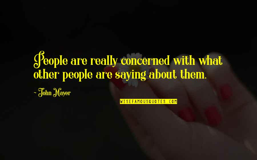Saying Yes And No Quotes By John Mayer: People are really concerned with what other people