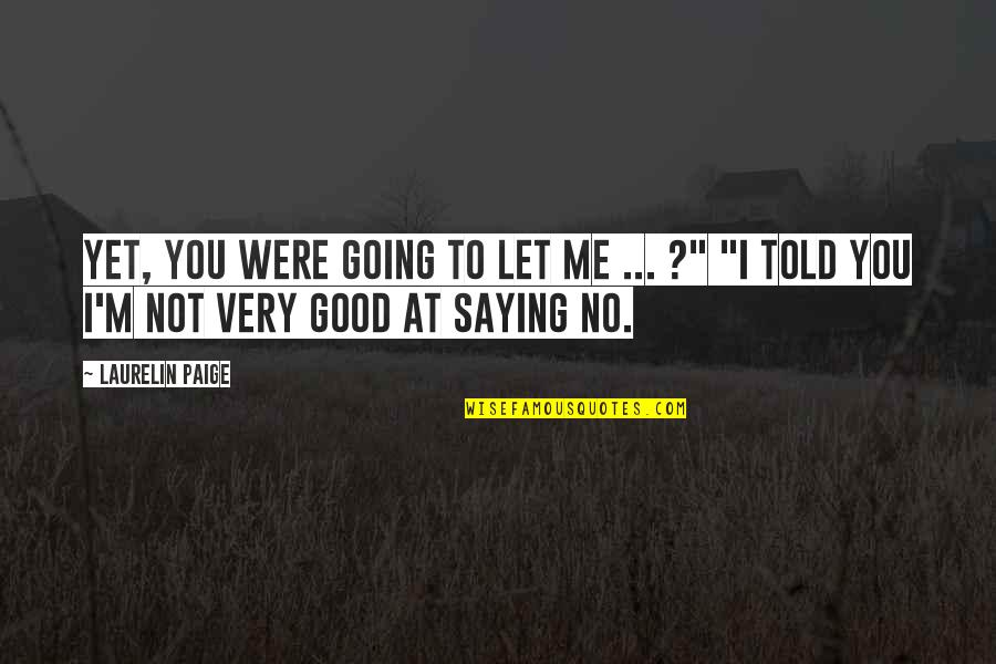 Saying Yes And No Quotes By Laurelin Paige: Yet, you were going to let me ...