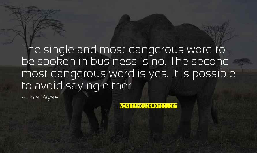 Saying Yes And No Quotes By Lois Wyse: The single and most dangerous word to be
