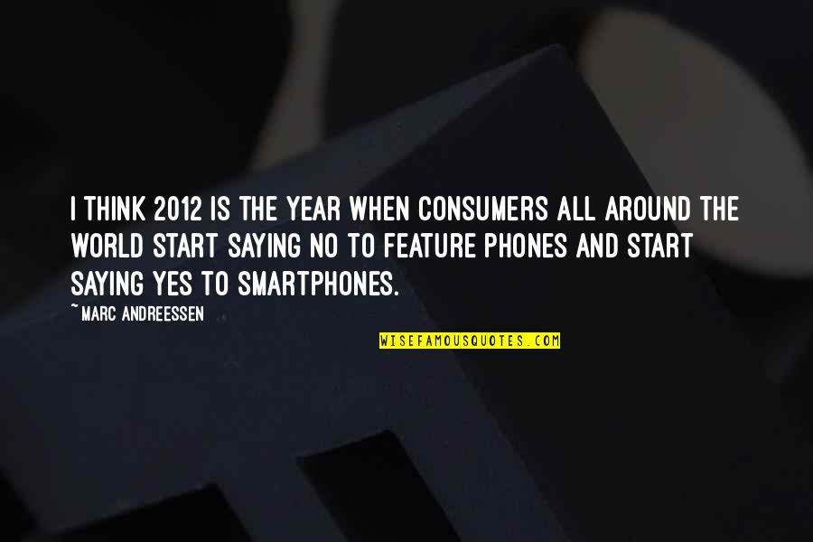 Saying Yes And No Quotes By Marc Andreessen: I think 2012 is the year when consumers