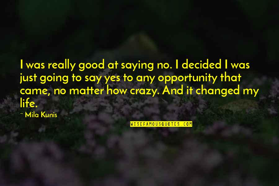Saying Yes And No Quotes By Mila Kunis: I was really good at saying no. I