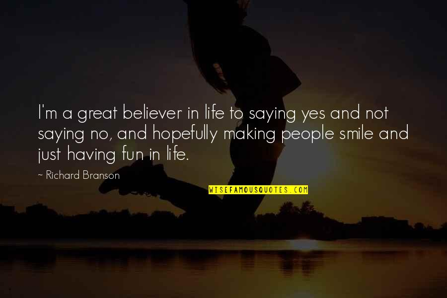 Saying Yes And No Quotes By Richard Branson: I'm a great believer in life to saying