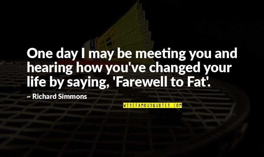 Saying Yes And No Quotes By Richard Simmons: One day I may be meeting you and