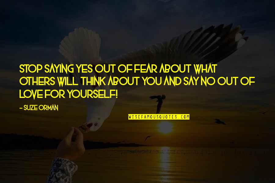 Saying Yes And No Quotes By Suze Orman: Stop saying yes out of fear about what