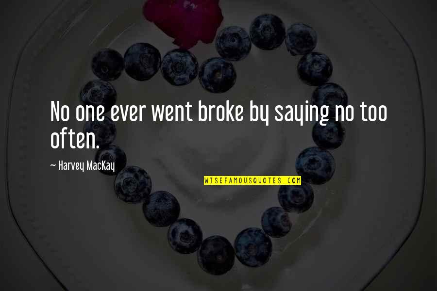 Saying Yes More Often Quotes By Harvey MacKay: No one ever went broke by saying no