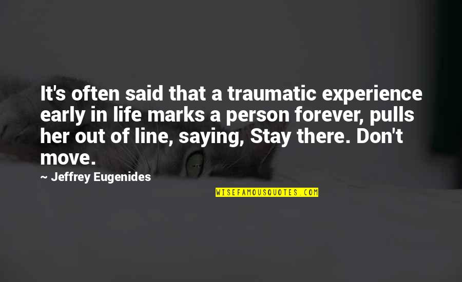Saying Yes More Often Quotes By Jeffrey Eugenides: It's often said that a traumatic experience early