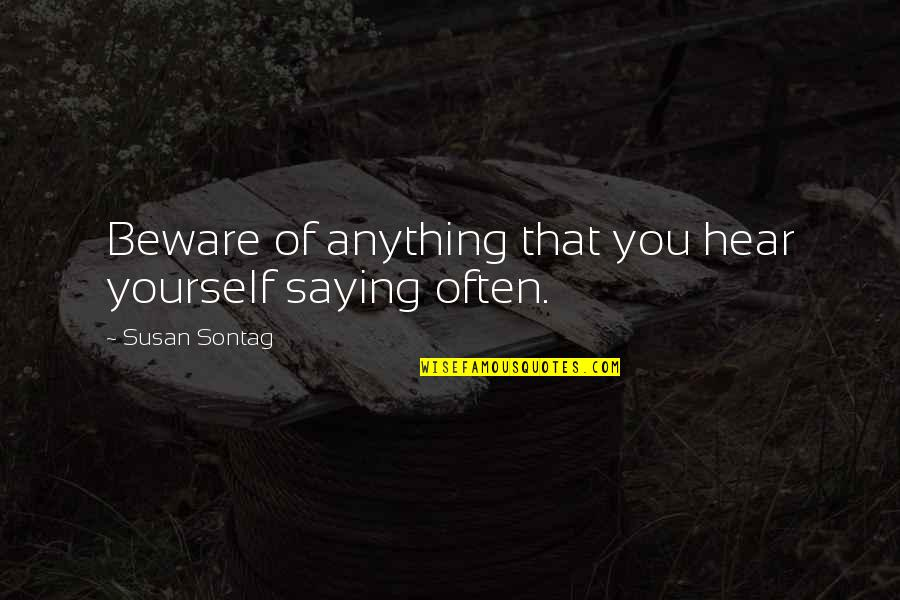 Saying Yes More Often Quotes By Susan Sontag: Beware of anything that you hear yourself saying