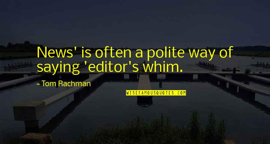 Saying Yes More Often Quotes By Tom Rachman: News' is often a polite way of saying