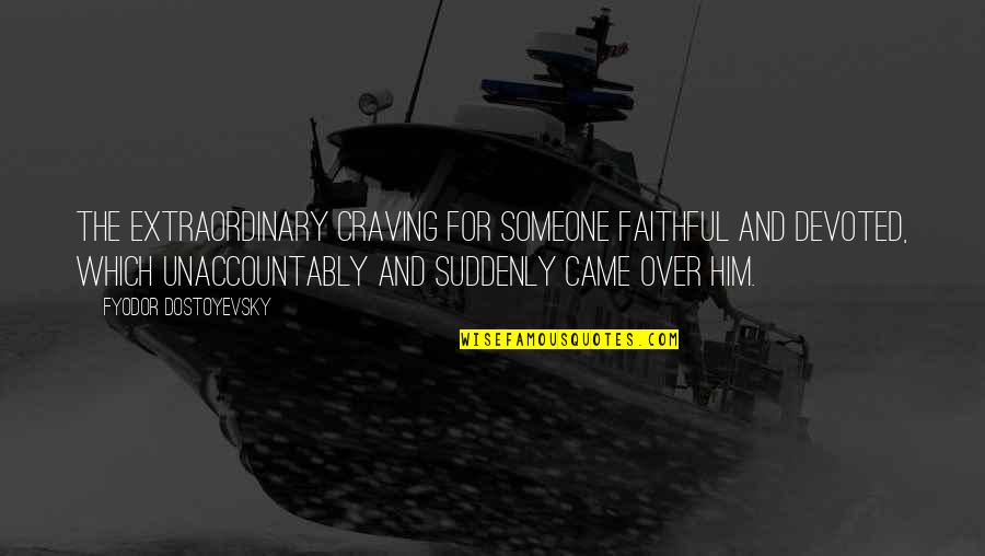 Sayings For Funerals Quotes By Fyodor Dostoyevsky: The extraordinary craving for someone faithful and devoted,