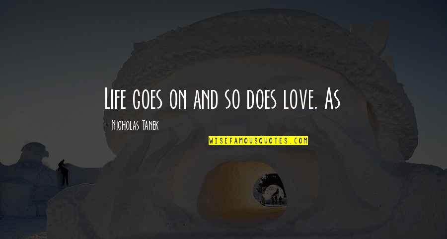 Sayings For Funerals Quotes By Nicholas Tanek: Life goes on and so does love. As