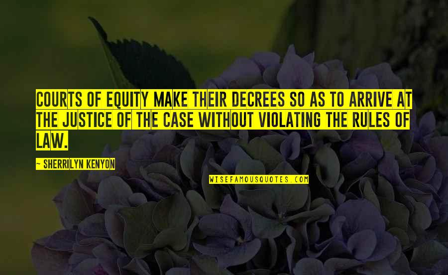 Sayings For Funerals Quotes By Sherrilyn Kenyon: Courts of equity make their decrees so as