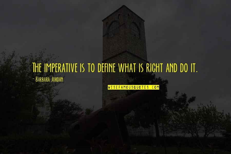 Sayyidina Umar Quotes By Barbara Jordan: The imperative is to define what is right