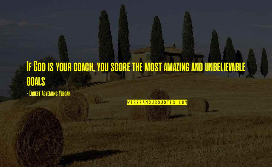 Sayyidina Umar Quotes By Ernest Agyemang Yeboah: If God is your coach, you score the