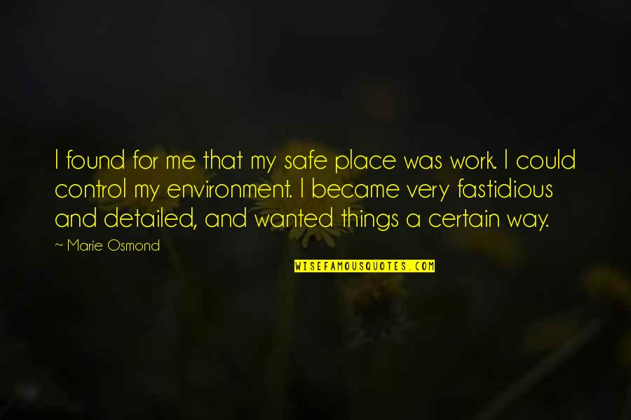 Sayyidina Umar Quotes By Marie Osmond: I found for me that my safe place