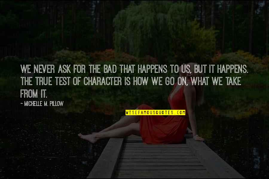 Sayyidina Umar Quotes By Michelle M. Pillow: We never ask for the bad that happens