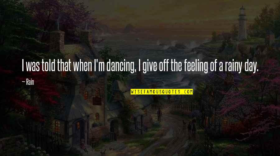 Sayyidina Umar Quotes By Rain: I was told that when I'm dancing, I