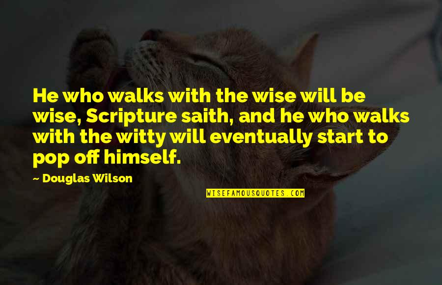 Sbagliare Quotes By Douglas Wilson: He who walks with the wise will be