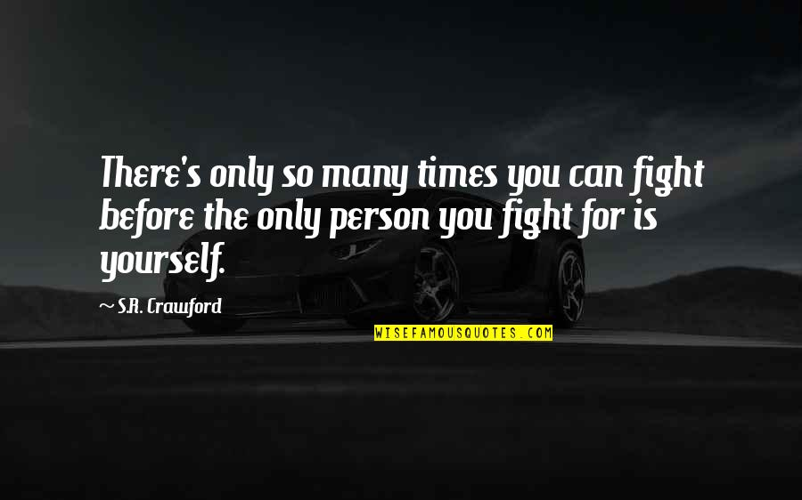 Sbagliare Quotes By S.R. Crawford: There's only so many times you can fight