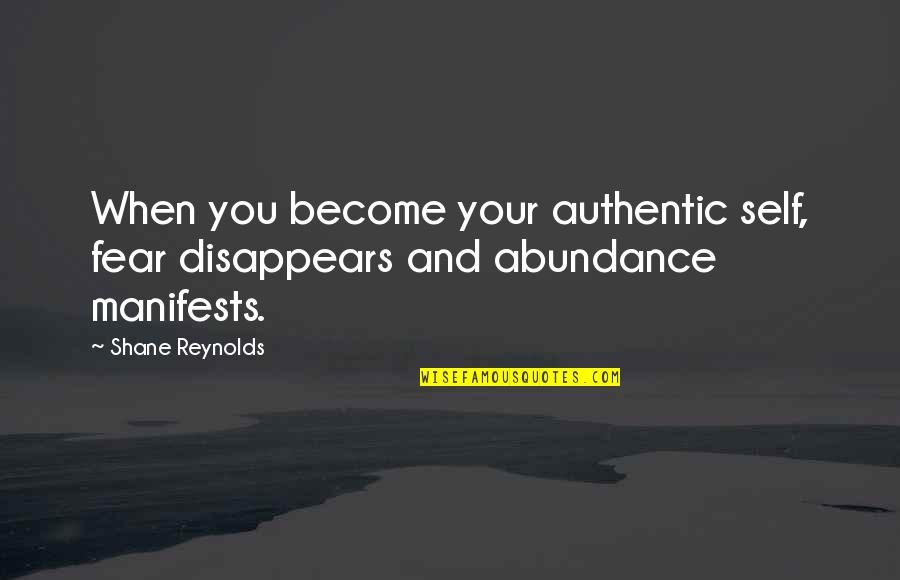 Sbagliare Quotes By Shane Reynolds: When you become your authentic self, fear disappears