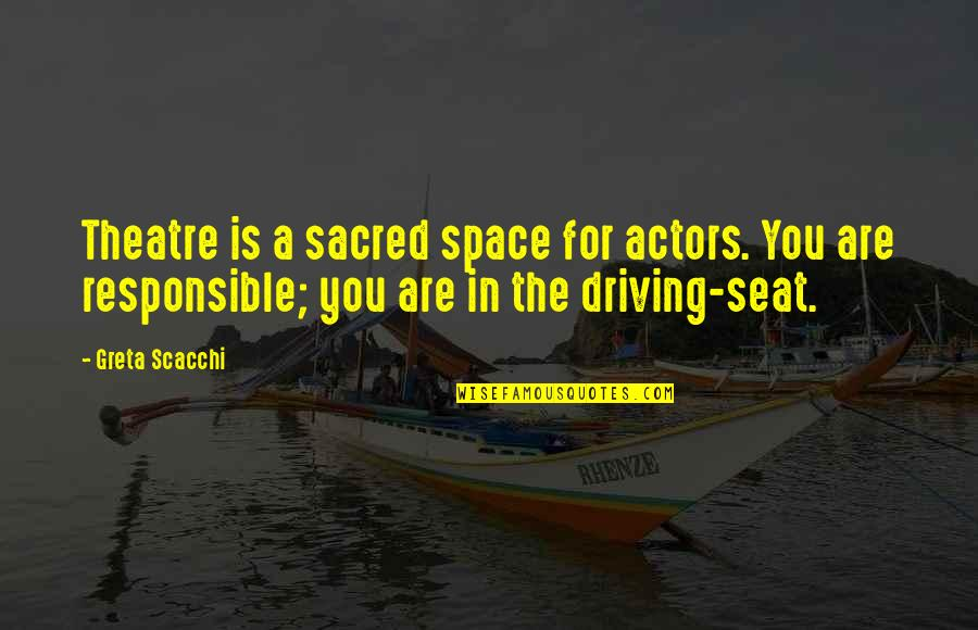 Scacchi Quotes By Greta Scacchi: Theatre is a sacred space for actors. You