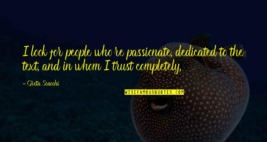 Scacchi Quotes By Greta Scacchi: I look for people who're passionate, dedicated to