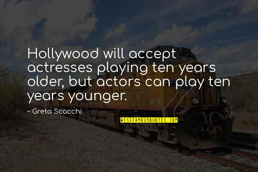 Scacchi Quotes By Greta Scacchi: Hollywood will accept actresses playing ten years older,