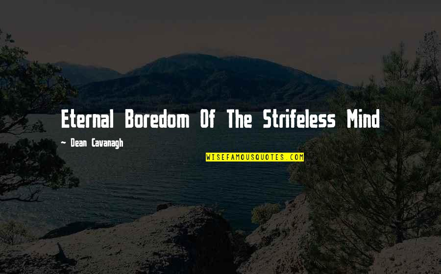 Scaffolding Learning Quotes By Dean Cavanagh: Eternal Boredom Of The Strifeless Mind