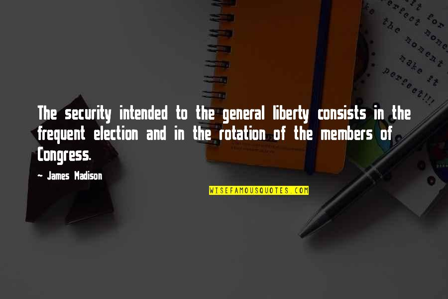 Scalped Quotes By James Madison: The security intended to the general liberty consists