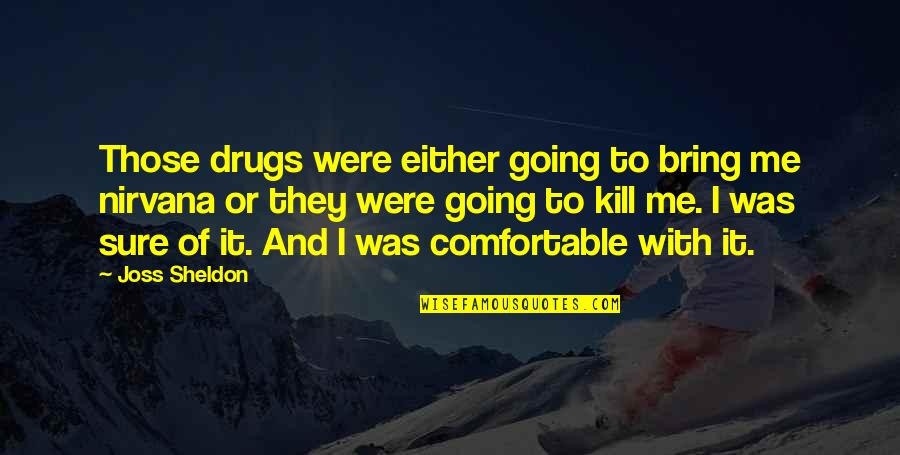 Scalped Quotes By Joss Sheldon: Those drugs were either going to bring me