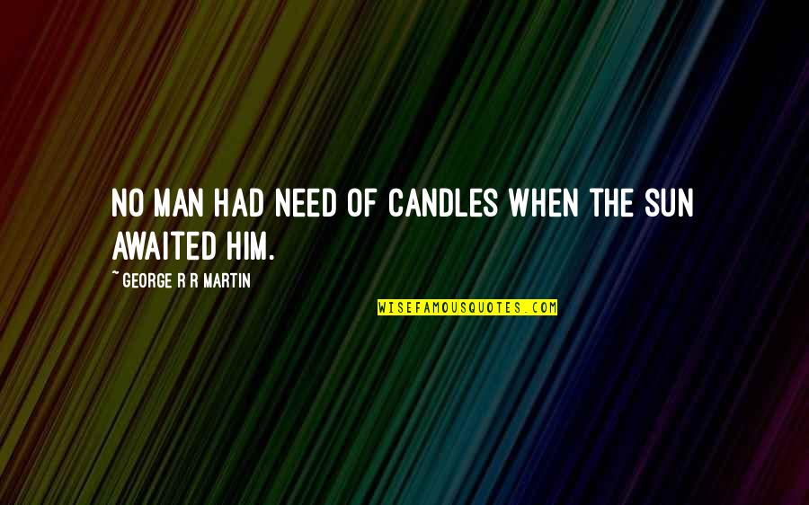 Scandalplagued Quotes By George R R Martin: No man had need of candles when the