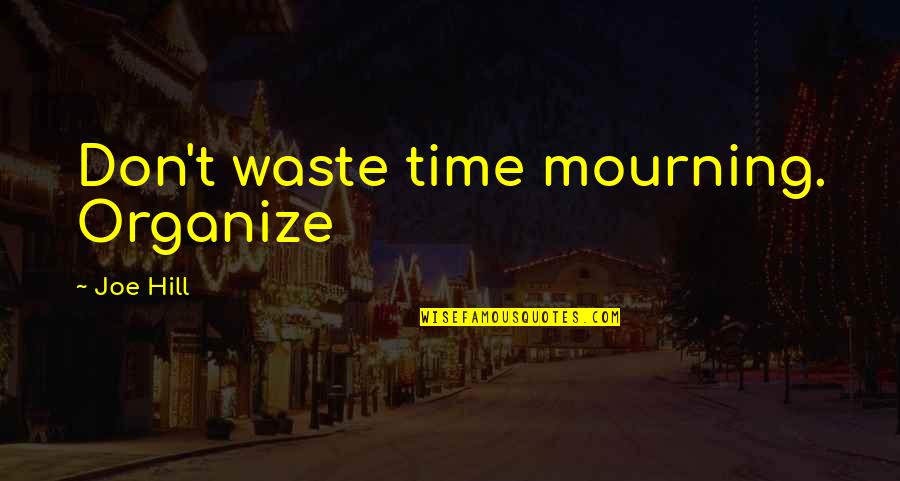 Scandalplagued Quotes By Joe Hill: Don't waste time mourning. Organize