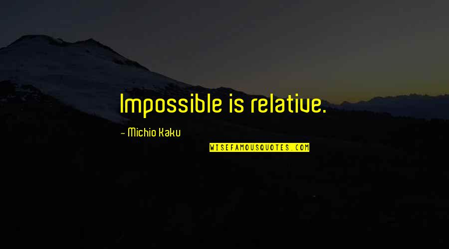 Scandalplagued Quotes By Michio Kaku: Impossible is relative.