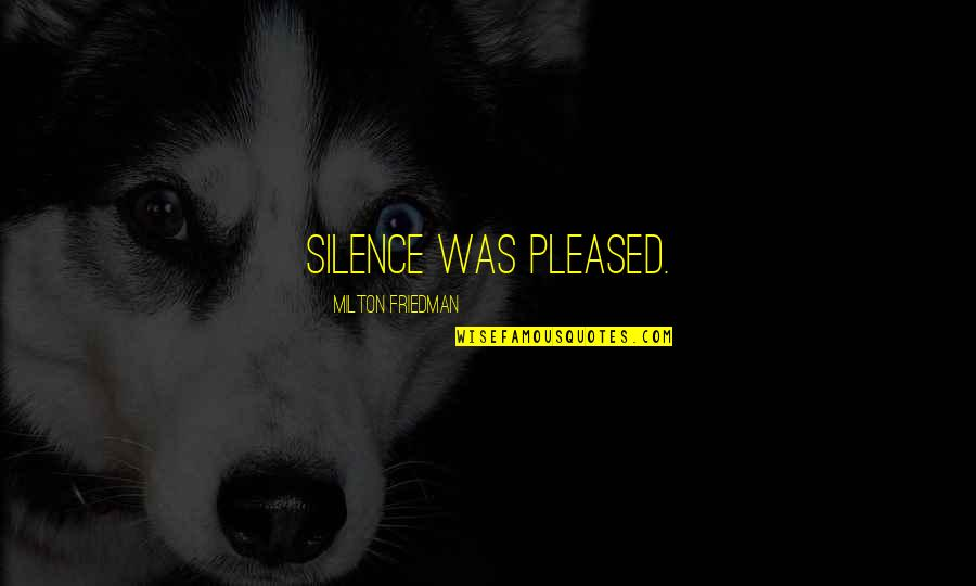 Scandalplagued Quotes By Milton Friedman: Silence was pleased.