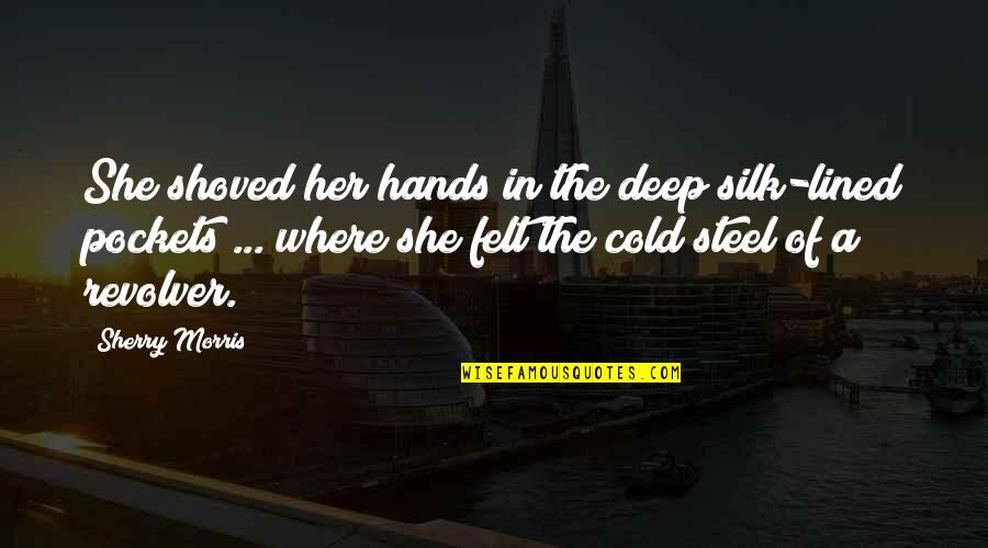 Scandalplagued Quotes By Sherry Morris: She shoved her hands in the deep silk-lined