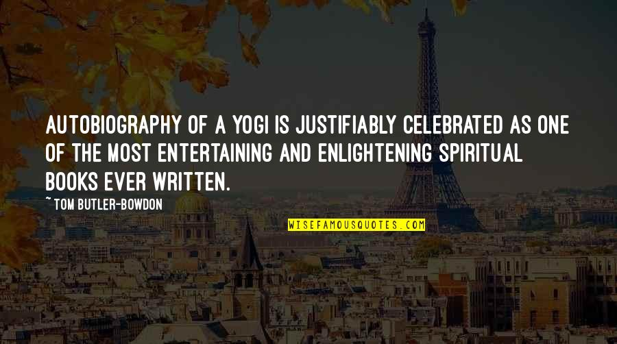 Scandalplagued Quotes By Tom Butler-Bowdon: Autobiography of a Yogi is justifiably celebrated as