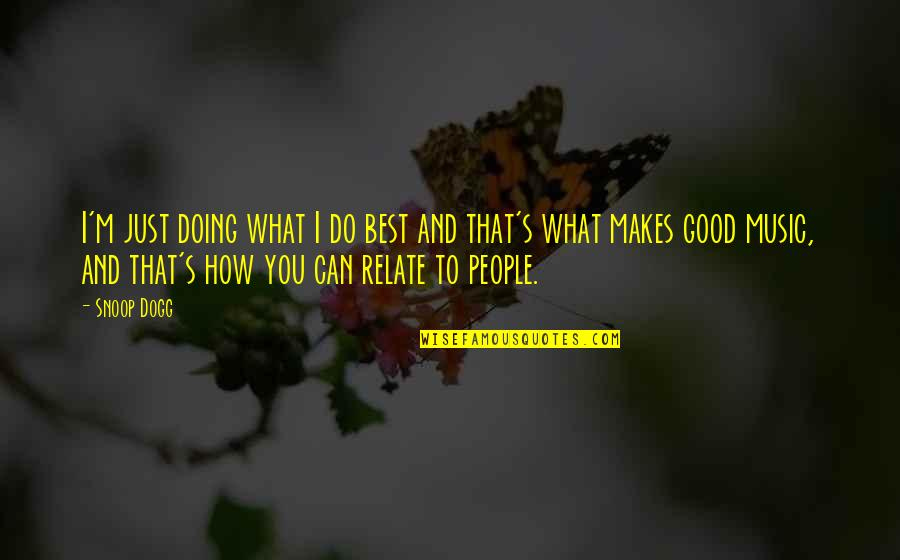 Scarecrow Matthew Reilly Quotes By Snoop Dogg: I'm just doing what I do best and